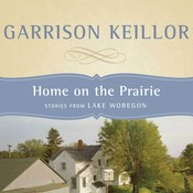 Home on the Prairie: Stories from Lake Wobegon Audiobook, by Garrison Keillor