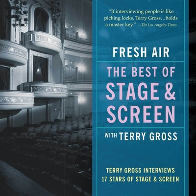 Fresh Air: The Best of Stage and Screen: Terry Gross Interviews 17 Stars of Stage and Screen Audiobook, by Terry Gross