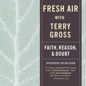 Fresh Air: Faith, Reason, and Doubt Audiobook, by Terry Gross