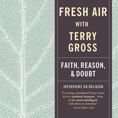 Fresh Air: Faith, Reason and Doubt: Faith, Reason, and Doubt Audiobook, by Terry Gross
