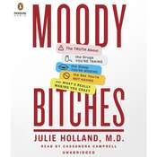 Moody Bitches: The Truth about the Drugs You're Taking, the Sleep You're Missing, the Sex You're Not Having, and What's Really Making You Crazy, by Julie Holland
