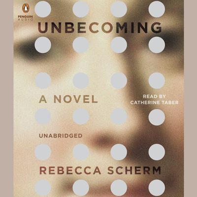 Unbecoming: A Novel Audiobook, by Rebecca Scherm
