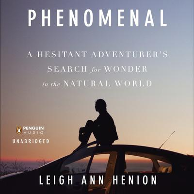 Phenomenal: A Hesitant Adventurers Search for Wonder in the Natural World Audiobook, by Leigh Ann Henion