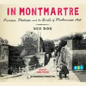 In Montmartre: Picasso, Matisse and the Birth of Modernist Art, by Sue Roe