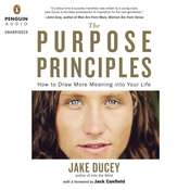 The Purpose Principles: How to Draw More Meaning into Your Life Audiobook, by Jake Ducey