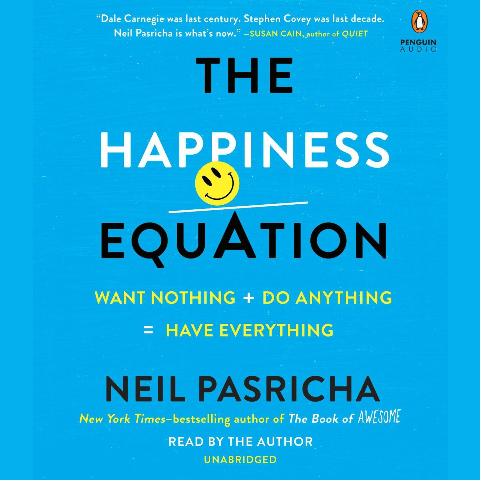 The Happiness Equation: Want Nothing + Do Anything = Have Everything Audiobook, by Neil Pasricha