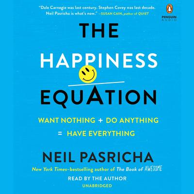 The Happiness Equation: Want Nothing + Do Anything = Have Everything  Audiobook