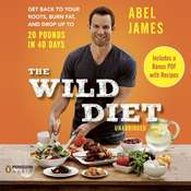 The Wild Diet: Get Back to Your Roots, Burn Fat, and Drop Up to 20 Pounds in 40 Days Audiobook, by Abel James