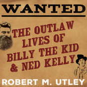 Wanted: The Outlaw Lives of Billy the Kid and Ned Kelly Audiobook, by Robert M. Utley