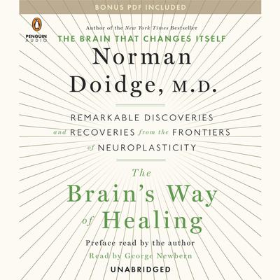 The Brains Way of Healing: Remarkable Discoveries and Recoveries from the Frontiers of Neuroplasticity Audiobook, by Norman Doidge