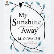 My Sunshine Away Audiobook, by M. O. Walsh