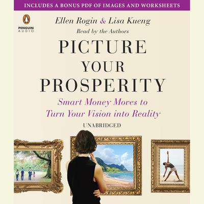Picture Your Prosperity: Smart Money Moves to Turn Your Vision into Reality Audiobook, by Ellen Rogin