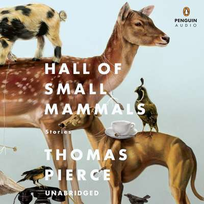Hall of Small Mammals: Stories Audiobook, by Thomas Pierce