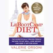 LeBootcamp Diet: The Scientifically-Proven French Method to Eat Well, Lose Weight, and Keep it Off For Good Audiobook, by Valerie Orsoni