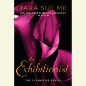 The Exhibitionist: The Submissive Series, by Tara Sue Me
