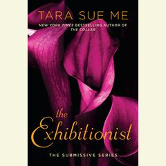 The Exhibitionist: The Submissive Series Audiobook, by Tara Sue Me
