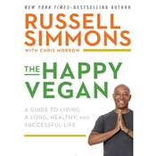 The Happy Vegan: A Guide to Living a Long, Healthy, and Successful Life Audiobook, by Russell Simmons, Chris Morrow