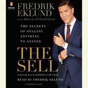 The Sell: The Secrets of Selling Anything to Anyone Audiobook, by Fredrik Eklund, Bruce Littlefield, Barbara Corcoran