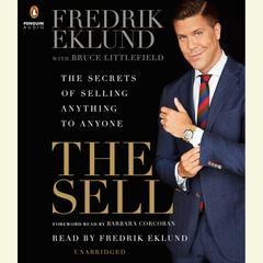 The Sell: The Secrets of Selling Anything to Anyone Audiobook, by Fredrik Eklund, Bruce Littlefield