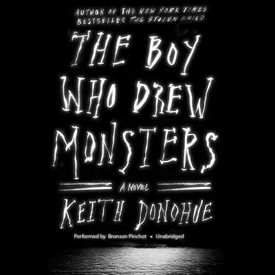 The Boy Who Drew Monsters: A Novel Audiobook, by Keith Donohue
