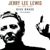 Jerry Lee Lewis: His Own Story: His Own Story, by Rick Bragg