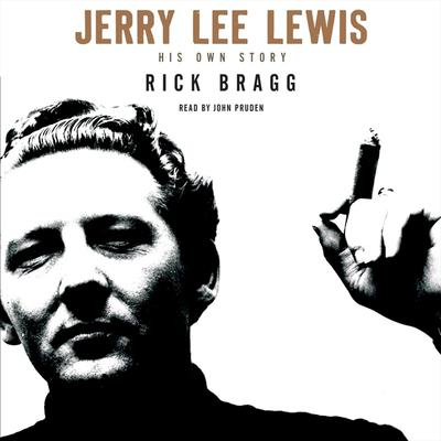Jerry Lee Lewis: His Own Story: His Own Story Audiobook, by Rick Bragg