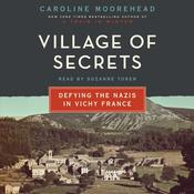 Village of Secrets: Defying the Nazis in Vichy France, by Caroline Moorehead