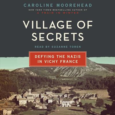 Village of Secrets: Defying the Nazis in Vichy France Audiobook, by Caroline Moorehead