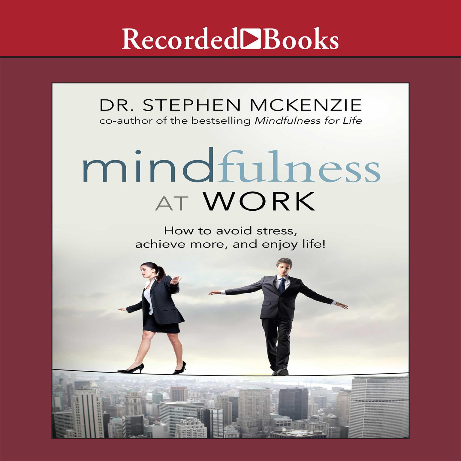 Printable Mindfulness at Work: How to Avoid Stress, Achieve More, and Enjoy Life! Audiobook Cover Art