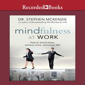 Mindfulness at Work: How to Avoid Stress, Achieve More, and Enjoy Life! Audiobook, by Stephen McKenzie