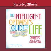 The Intelligent Optimists Guide to Life: How to Find Health and Success in a World Thats a Better Place Than You Think Audiobook, by Jurriaan Kamp