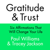 Gratitude and Trust: Six Affirmations That Will Change Your Life, by Paul Williams, Tracey Jackson