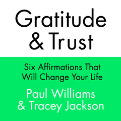 Gratitude and Trust: Six Affirmations That Will Change Your Life Audiobook, by Paul Williams, Tracey Jackson