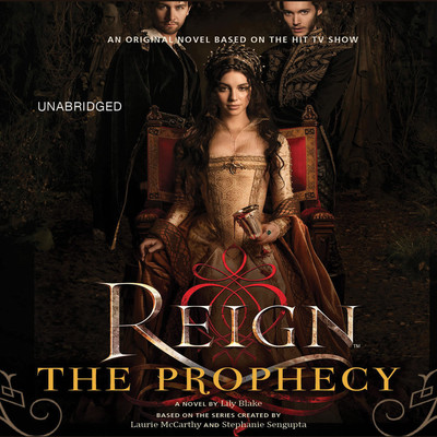 Reign: The Prophecy: The Prophecy Audiobook, by Lily Blake