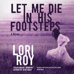 Let Me Die in His Footsteps Audiobook, by Lori Roy