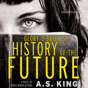 Glory O'Brien's History of the Future, by A. S. King