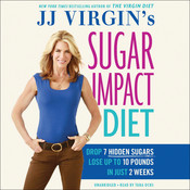 JJ Virgin's Sugar Impact Diet: Drop 7 Hidden Sugars, Lose Up to 10 Pounds in Just 2 Weeks Audiobook, by JJ Virgin