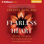 A Fearless Heart: How the Courage to Be Compassionate Can Transform Our Lives, by Thupten Jinpa, Thupten Jinpa, Ph.D.