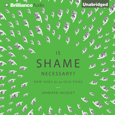 Is Shame Necessary?: New Uses for an Old Tool Audiobook, by Jennifer Jacquet
