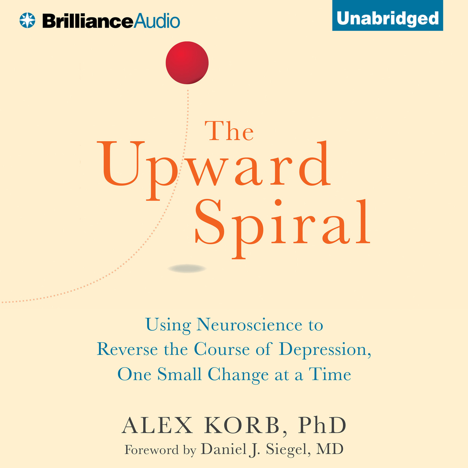 Printable The Upward Spiral: Using Neuroscience to Reverse the Course of Depression, One Small Change at a Time Audiobook Cover Art