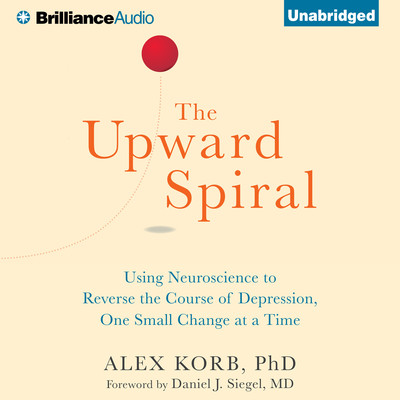 The Upward Spiral: Using Neuroscience to Reverse the Course of Depression, One Small Change at a Time Audiobook, by Alex Korb
