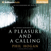 A Pleasure and a Calling: A Novel, by Phil Hogan