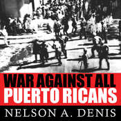 War Against All Puerto Ricans: Revolution and Terror in Americas Colony Audiobook, by Nelson A. Denis