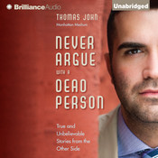 Never Argue with a Dead Person: True and Unbelievable Stories from the Other Side, by Thomas John