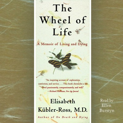 The Wheel of Life (Abridged): A Memoir of Living and Dying Audiobook, by Elisabeth Kübler-Ross