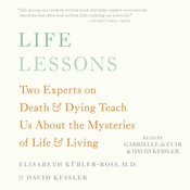 Life Lessons: Two Experts on Death and Dying Teach Us About the Mysteries of Life and Living Audiobook, by Elisabeth Kübler-Ross