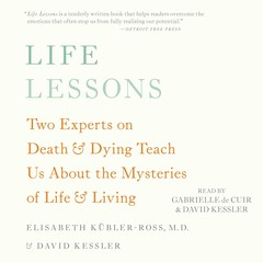 Life Lessons: Two Experts on Death and Dying Teach Us About the Mysteries of Life and Living Audiobook, by Elisabeth Kübler-Ross, David Kessler