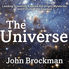 The Universe: Leading Scientists Explore the Origin, Mysteries, and Future of the Cosmos Audiobook, by John Brockman