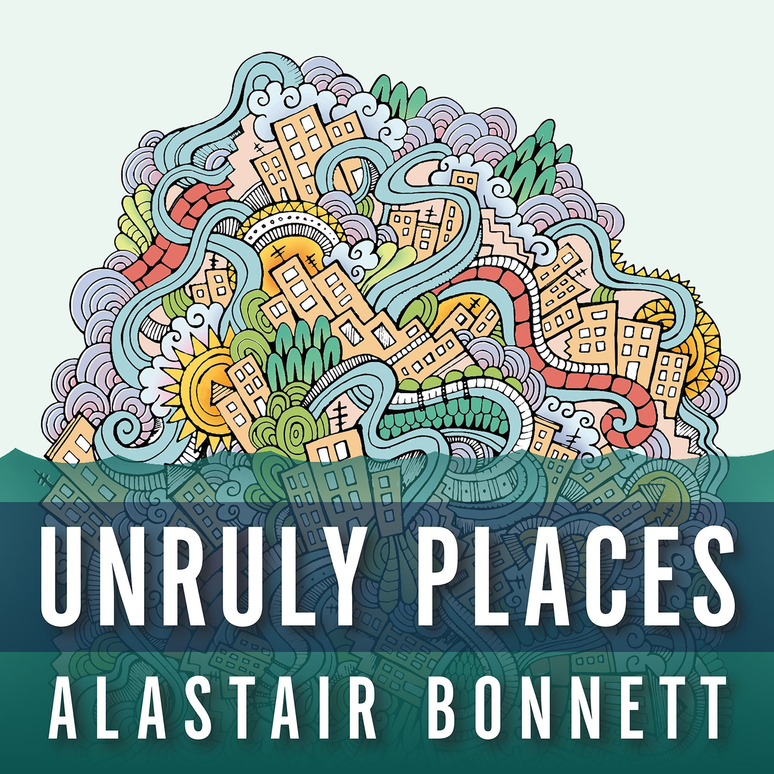 Printable Unruly Places: Lost Spaces, Secret Cities, and Other Inscrutable Geographies Audiobook Cover Art