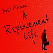 A Replacement Life, by George Newbern, Boris Fishman